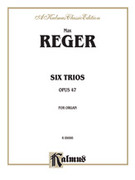 Cover icon of Six Trios, Op. 47 (COMPLETE) sheet music for organ solo by Max Reger, classical score, easy/intermediate organ