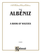 Cover icon of A Book of Waltzes (COMPLETE) sheet music for piano solo by Isaac Albeniz and Isaac Albeniz