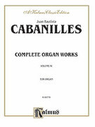 Cover icon of Complete Organ Works, Volume IV (COMPLETE) sheet music for organ solo by Juan Cabanilles