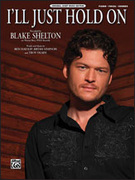 Cover icon of I'll Just Hold On sheet music for piano, voice or other instruments by Ben Hayslip, Blake Shelton, Bryan Simpson and Troy Olsen