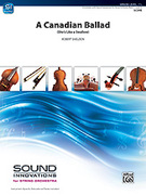Cover icon of A Canadian Ballad (COMPLETE) sheet music for string orchestra by Robert Sheldon, easy