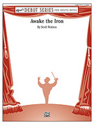 Cover icon of Awake the Iron sheet music for concert band (full score) by Scott Watson