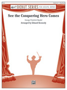 Cover icon of See the Conquering Hero Comes (COMPLETE) sheet music for concert band by George Frideric Handel, George Frideric Handel and Edward Kennedy, classical score, beginner concert band