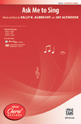 Cover icon of Ask Me to Sing sheet music for choir (SATB) by Sally K. Albrecht and Jay Althouse