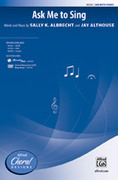Cover icon of Ask Me to Sing sheet music for choir (SAB) by Sally K. Albrecht and Jay Althouse