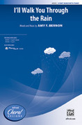 Cover icon of I'll Walk You Through the Rain sheet music for choir (3-Part Mixed) by Amy F. Bernon