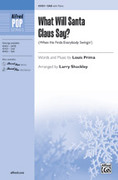 Cover icon of What Will Santa Claus Say? sheet music for choir (SAB: soprano, alto, bass) by Louis Prima and Larry Shackley, intermediate skill level