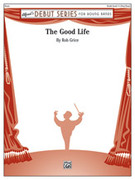 Cover icon of The Good Life (COMPLETE) sheet music for concert band by Rob Grice, intermediate skill level