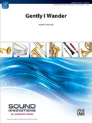 Cover icon of Gently, I Wander sheet music for concert band (full score) by Robert Sheldon, intermediate concert band (full score)