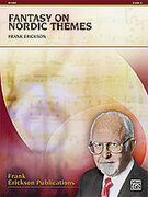 Cover icon of Fantasy on Nordic Themes (COMPLETE) sheet music for concert band by Frank Erickson, easy concert band