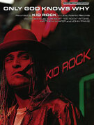 Cover icon of Only God Knows Why sheet music for piano, voice or other instruments by Kid Rock