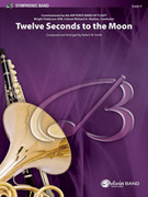 Cover icon of Twelve Seconds to the Moon sheet music for concert band (full score) by Robert W. Smith