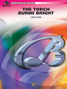 Cover icon of The Torch Burns Bright sheet music for concert band (full score) by Larry Clark
