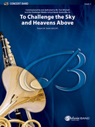 Cover icon of To Challenge the Sky and Heavens Above sheet music for concert band (full score) by Robert W. Smith