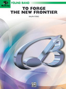 Cover icon of To Forge the New Frontier (COMPLETE) sheet music for concert band by Ralph Ford, easy concert band