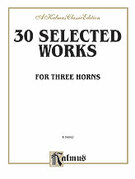 Cover icon of Thirty Selected Works for Three Horns (COMPLETE) sheet music for french horn by Anonymous, classical score, intermediate skill level