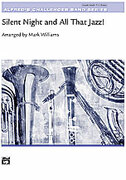 Cover icon of Silent Night and All That Jazz! (COMPLETE) sheet music for concert band by Anonymous and Mark Williams