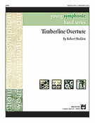 Cover icon of Timberline Overture sheet music for concert band (full score) by Robert Sheldon, easy skill level