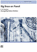 Cover icon of Big Brass on Patrol (COMPLETE) sheet music for concert band by Robert Sheldon