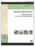 Cover icon of Christmas, Here We Come! sheet music for concert band (full score) by Anonymous, Sally K. Albrecht and John O'Reilly
