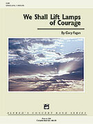 Cover icon of We Shall Lift Lamps of Courage sheet music for concert band (full score) by Gary Fagan