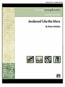 Cover icon of Awakened Like the Morn (COMPLETE) sheet music for concert band by Robert Sheldon