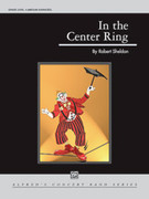 Cover icon of In the Center Ring sheet music for concert band (full score) by Robert Sheldon, intermediate