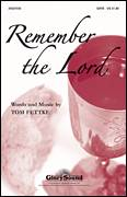 Cover icon of Remember The Lord sheet music for choir (SATB: soprano, alto, tenor, bass) by Tom Fettke, intermediate skill level