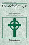 Cover icon of Let Melodies Rise (A Celtic Praise) sheet music for choir (SATB: soprano, alto, tenor, bass) by Stan Pethel, Ed Rush and Jan McGuire, intermediate