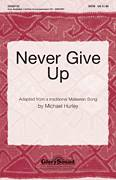 Cover icon of Never Give Up sheet music for choir (SATB: soprano, alto, tenor, bass) by Michael Hurley and Miscellaneous, intermediate skill level