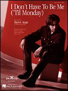 Cover icon of I Don't Have To Be Me ('Til Monday) sheet music for voice, piano or guitar by Steve Azar, Dan H. Shipley and Jason Young, intermediate skill level