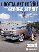 Cover icon of I Gotta Get To You sheet music for voice, piano or guitar by George Strait, Blaine Larsen, Jim Lauderdale and Jimmy Ritchey, intermediate skill level