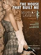 Cover icon of The House That Built Me sheet music for voice, piano or guitar by Miranda Lambert, Allen Shamblin and Tom Douglas, intermediate