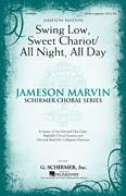 Cover icon of Swing Low, Sweet Chariot / All Night, All Day sheet music for choir (SATB) by Jameson Marvin, intermediate