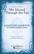Cover icon of She Moved Thro' The Fair (She Moved Through The Fair) sheet music for choir (SATB: soprano, alto, tenor, bass) by Jameson Marvin and Miscellaneous, intermediate