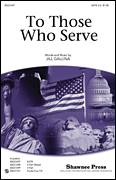 Cover icon of To Those Who Serve sheet music for choir (SATB: soprano, alto, tenor, bass) by Jill Gallina, intermediate