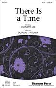 Cover icon of There Is A Time sheet music for choir (SATB: soprano, alto, tenor, bass) by Douglas E. Wagner and Charlotte Lee, intermediate skill level