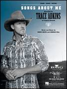 Cover icon of Songs About Me sheet music for voice, piano or guitar by Trace Adkins and Ed Hill, intermediate voice, piano or guitar