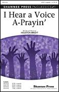 Cover icon of I Hear A Voice A-Prayin' sheet music for choir (SATB: soprano, alto, tenor, bass) by Houston Bright, intermediate
