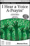 Cover icon of I Hear A Voice A-Prayin' sheet music for choir (SATB: soprano, alto, tenor, bass) by Houston Bright and Greg Gilpin, intermediate