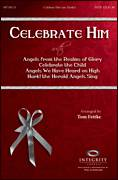 Cover icon of Celebrate Him (Medley) sheet music for choir (SATB) by Tom Fettke, intermediate choir (SATB)