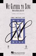 Cover icon of We Gather To Sing sheet music for choir (SATB) by Mac Huff, intermediate choir (SATB)