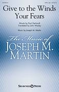 Cover icon of Give To The Winds Your Fears sheet music for choir (SATB: soprano, alto, tenor, bass) by Joseph M. Martin, John Wesley and Paul Gerhardt, intermediate skill level