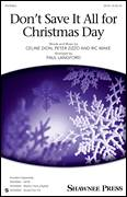 Cover icon of Don't Save It All For Christmas Day sheet music for choir (SATB) by Celine Dion, Paul Langford, Avalon, Peter Zizzo and Ric Wake