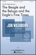 Cover icon of The Beagle And The Beluga And The Eagle's Fine Times sheet music for choir (SATB: soprano, alto, tenor, bass) by Scott MacMillan and Sheree Fitch, intermediate skill level