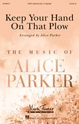 Cover icon of Keep Your Hand On That Plow sheet music for choir (SATB: soprano, alto, tenor, bass) by Alice Parker and Miscellaneous, intermediate