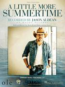 Cover icon of A Little More Summertime sheet music for voice, piano or guitar by Jason Aldean, Jerry Flowers, Tony Martin and Wendell Mobley, intermediate skill level