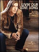 Cover icon of Livin' Our Love Song sheet music for voice, piano or guitar by Jason Michael Carroll, intermediate voice, piano or guitar