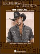 Cover icon of Live Like You Were Dying sheet music for voice, piano or guitar by Tim McGraw, Craig Wiseman and Tim Nichols, intermediate