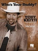Cover icon of Who's Your Daddy? sheet music for voice, piano or guitar by Toby Keith, intermediate skill level